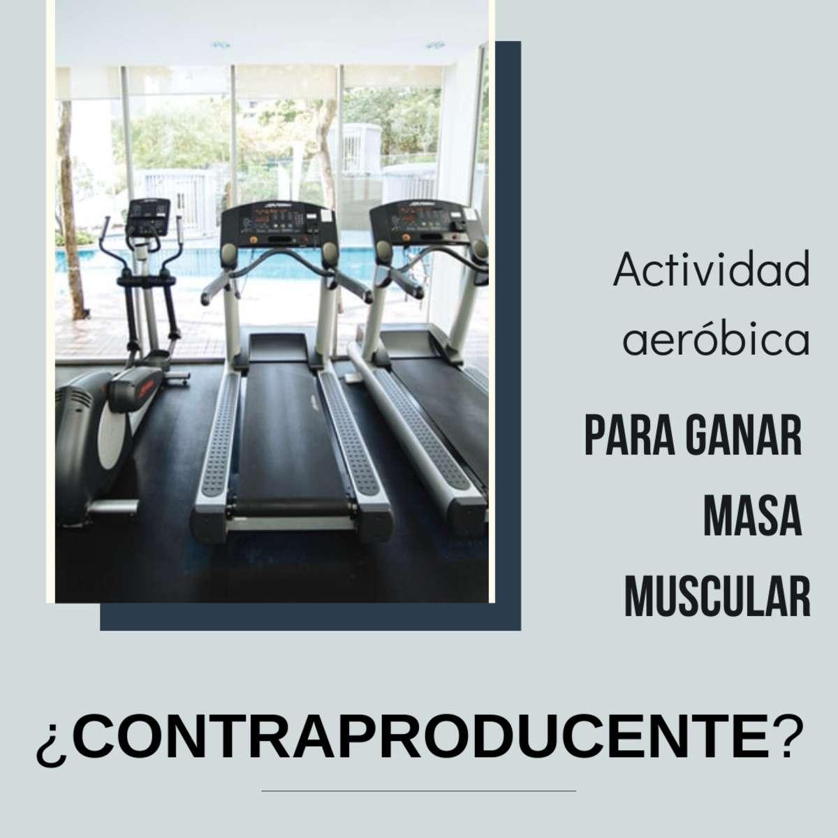 la actividad aerobica es contraproducente para ganar masa muscular